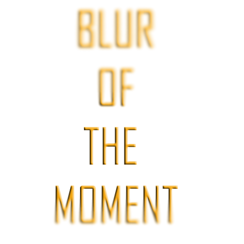Blur Of The Moment